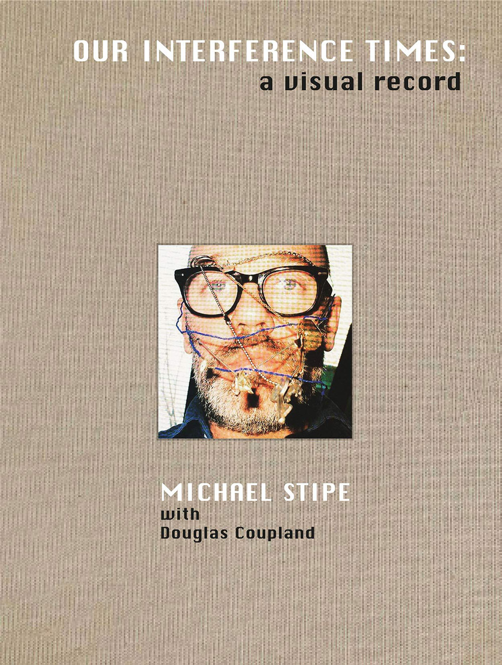 Michael Stipe's book: Our Interference Times: A Visual Record book cover